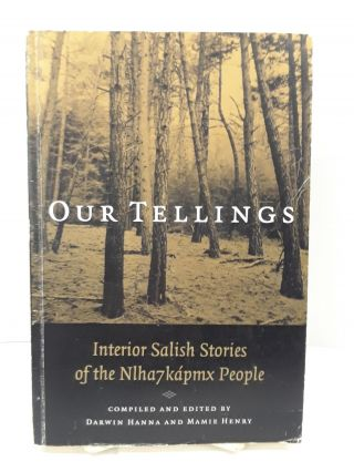 Our Tellings : Interior Salish Stories of the NIha7kapmx People. Darwin Hanna, Mamie Henry
