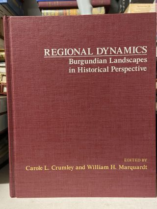 Regional Dynamics: Burgundian Landscapes in Historical Perspective. Carole L. Crumley, William H....