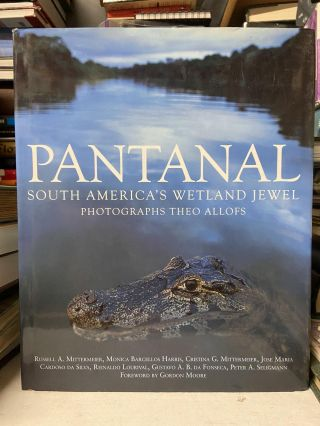 Pantanal: South America's Wetland Jewel. Theo Allofs, Photographed
