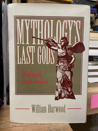 Mythology's Last Gods: Yahweh and Jesus. William Harwood