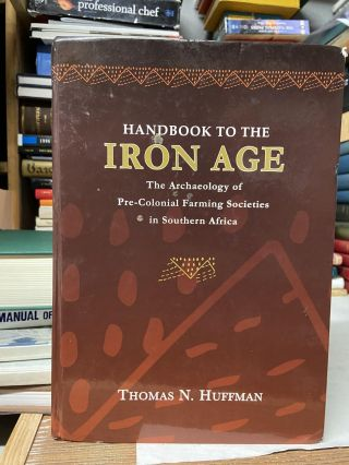 Handbook to the Iron Age: The Archaeology of Pre-Colonial Farming Societies in Southern Africa....