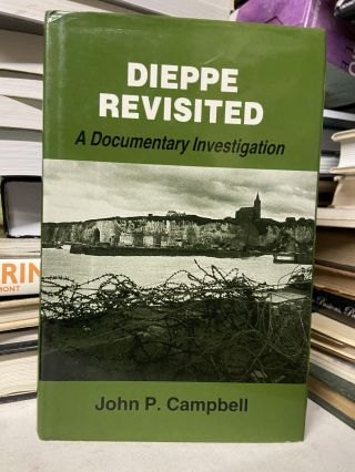 Dieppe Revisited: A Documentary Investigation. John P. Campbell