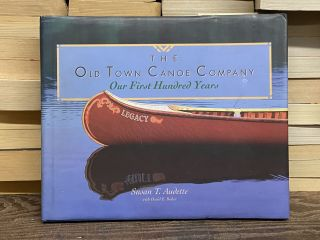 The Old Town Canoe Company: Our First Hundred Years. Susan T. Audette