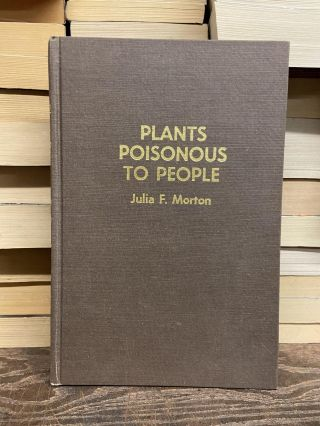 Plants Poisonous to People in Florida and Other Warm Areas. Julia F. Morton