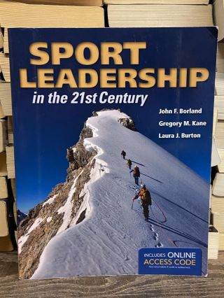 Sport Leadership in the 21st Century. John F. Borland, Gregory M. Kane, Laura J. Burton