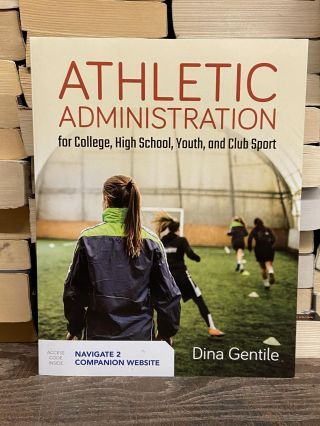 Athletic Administration for College, High School, Youth, and Club Sport. Dina Gentile
