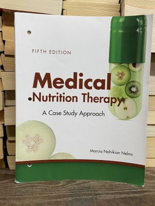 Medical Nutrition Therapy: A Case-Study Approach (5th Edition). Marcia Nahikian Nelms