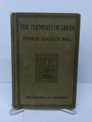 The Elements of Greek. Francis Ball