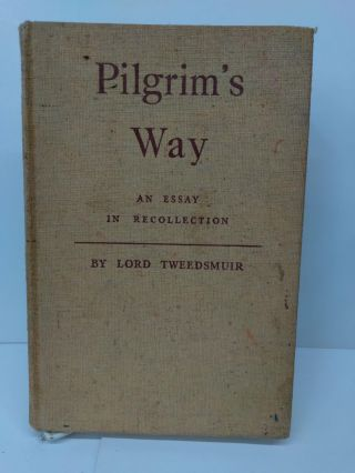 Pilgrim's Way: An Essay in Recollection. Lord Tweedsmuir
