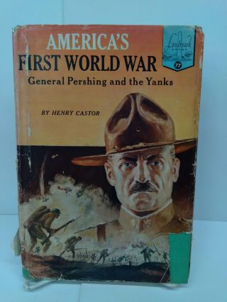 America's First World War: General Pershing and the Yanks. Henry Castor