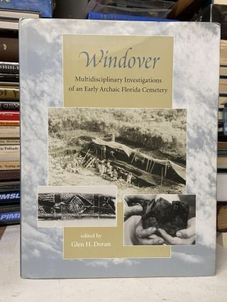 Windover: Multidisciplinary Investigations of an Early Archaic Florida Cemetery. Glen H. Doran,...