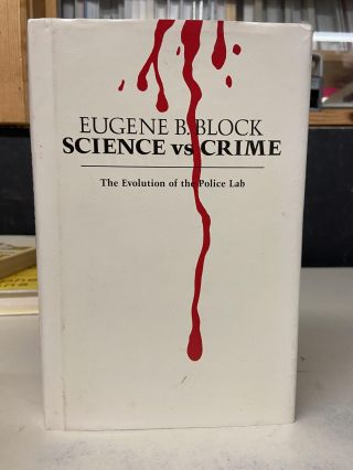 Science vs Crime: The Evolution of the Police Lab. Eugene B. Block