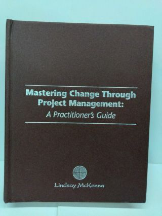 Mastering Change Through Project Management: A Practitioner's Guide