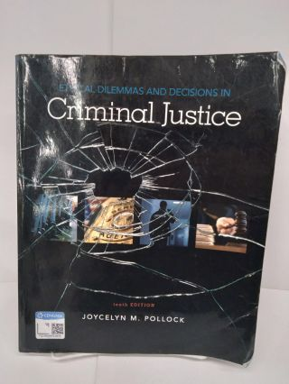 Ethical Dilemmas and Decisions in Criminal Justice. Joycelyn M. Pollock