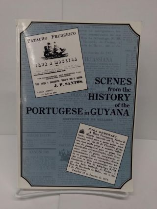 Scenes From the History of the Portuguese in Guyana. Mary Noel Menezes