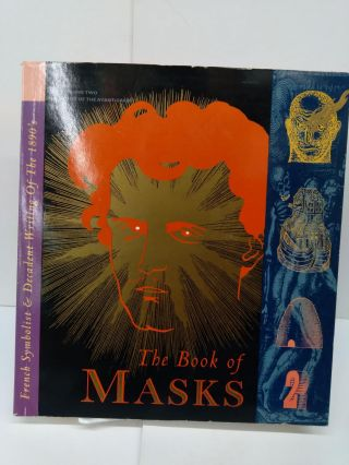 The Book of Masks: An Anthology of French Symbolist & Decadent Writing. Remy De Gourmont