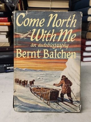 Come North With Me: An Autobiography. Bernt Balchen