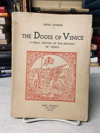 The Doges of Venice: A Small History of the Republic of Venice. Henri Gambier