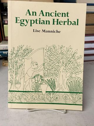An Ancient Egyptian Herbal. Lise Manniche