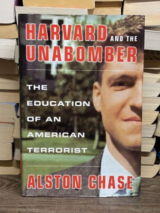 Harvard and the Unabomber: The Education of an American Terrorist. Alston Chase