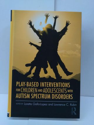 Play-Based Interventions for Children and Adolescents with Autism Spectrum Disorders. Loretta...