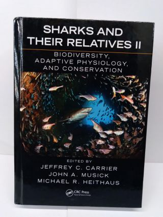 Sharks and Their Relatives II: Biodiversity, Adaptive Physiology, and Conservation. Jeffrey Carrier