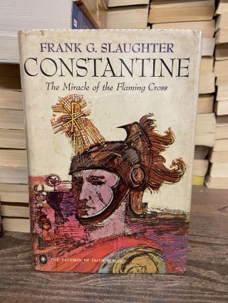 Constantine: The Miracle of the Flaming Cross. Frank G. Slaughter