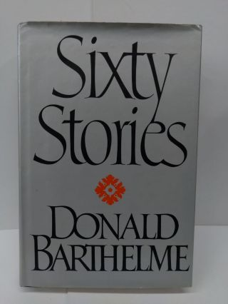 Sixty Stories. Donald Barthelme