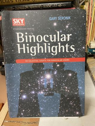 Binocular Highlights: 99 Celestial Sights for Binocular Users. Gary Seronik
