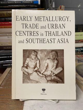 Early Metallurgy, Trade and Urban Centres in Thailand and South-East Asia. Ian Glover, Suchitta...