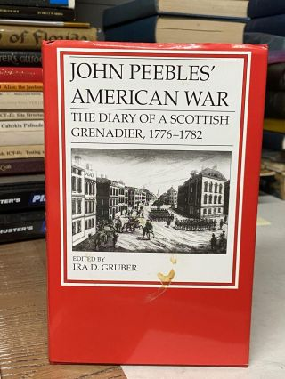 John Peebles' American War: The Diary of a Scottish Grenadier, 1776-1782. Ira D. Gruber, Edited