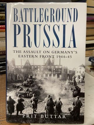 Battleground Prussia: The Assault on Germany's Eastern Front, 1944-45. Prit Buttar