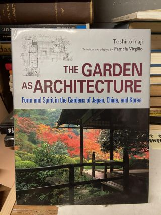 The Garden as Architecture: Form and Spirit in the Gardens of Japan, China, and Korea. Toshiro Inaji