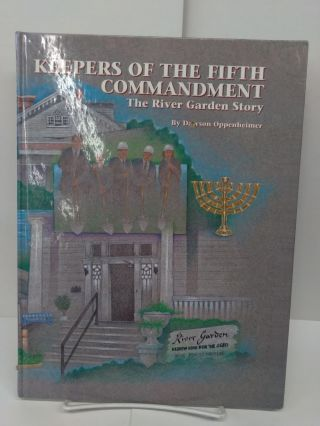 Keepers of the Fifth Commandment: The River Garden Story, A Fifty Year History of River Garden...