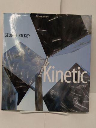 George Rickey: Kinetic Sculpture, A Retrospective. Valerie Fletcher