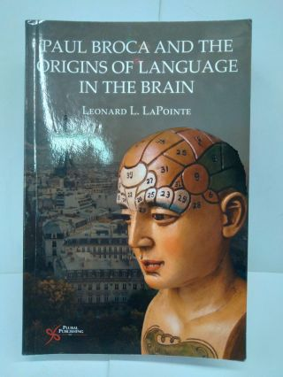 Paul Broca and the Origins of Language in the Brain. Leonard LaPointe