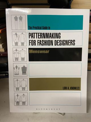 The Practical Guide to Patternmaking for Fashion Designers: Menswear. Loria A. Knowles