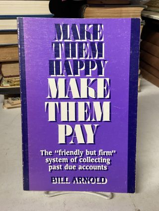 Make Them Happy Make Them Pay. Bill Arnold