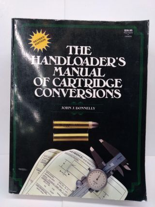 The Handloader's Manual of Cartridge Conversations. John Donnelly