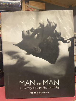 Man to Man: A History of Gay Photography. Pierre Borhan