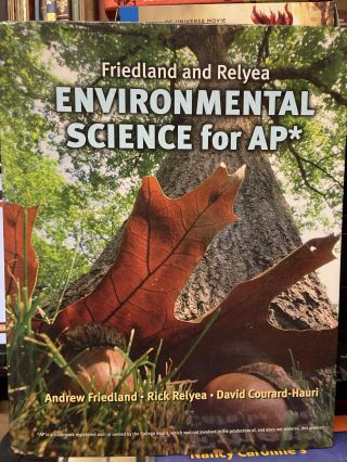 Environmental Science for AP*. Andrew Friedland, Rick Relyea, David Courard-Hauri