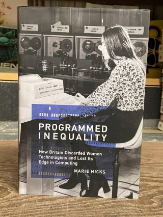 Programmed Inequality: How Britain Discarded Women Technologists and Lost Its Edge in Computing....