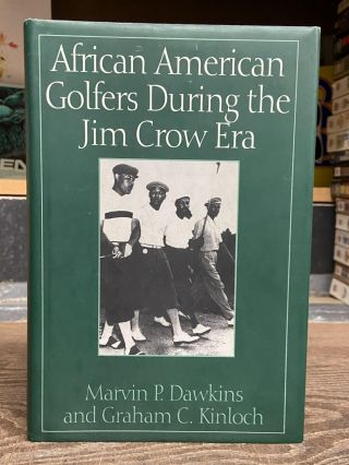 African American Golfers During the Jim Crow Era. Marvin P. Dawkins, Grahame C. Kinloch
