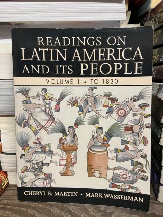 Readings on Latin America and its People (Volume 1: To 1830). Cheryl E. Martin, Mark Wasserman