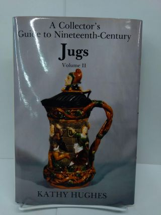 A Collector's Guide to Nineteenth-Century Jugs: Vol. I & II. Kathy Hughes