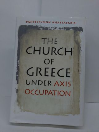 The Church of Greece under Axis Occupation (World War II: The Global, Human, and Ethical...