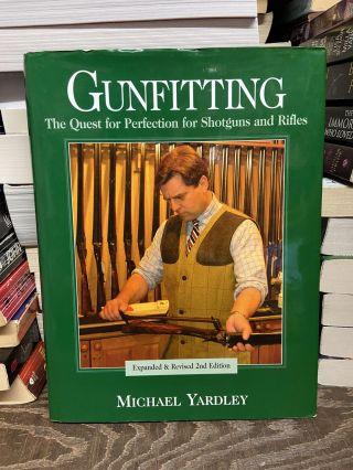 Gunfitting: The Quest for Perfection for Shotguns and Rifles. Michael Yardley