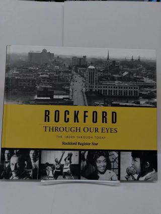 Rockford Through Our Eyes: The 1800s - Today. Rockford Star