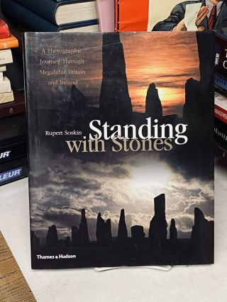 Standing with Stones: A Photographic Journey Through Megalithic Britain and Ireland. Rupert Soskin