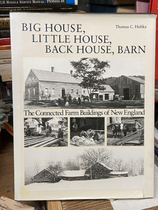 Big House, Little House, Back House, Barn: The Connected Farm Building of New England. Thomas C....